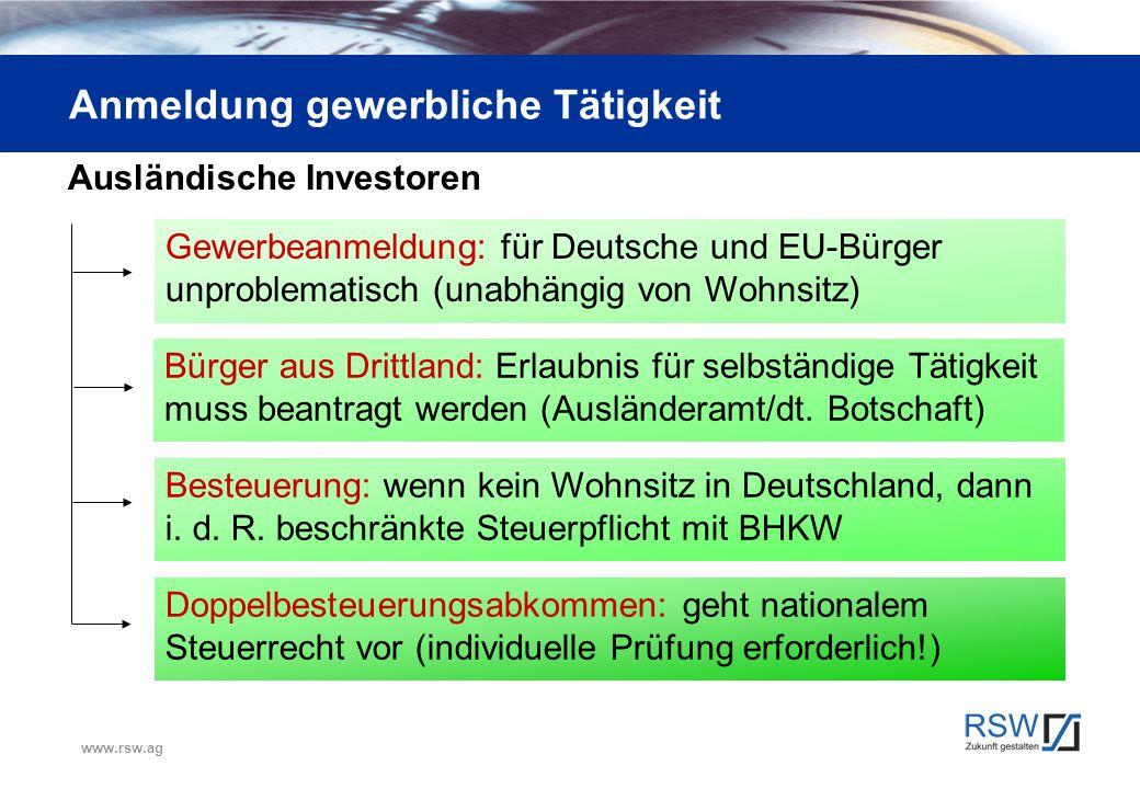 www.rsw.ag Anmeldung gewerbliche Tätigkeit Ausländische Investoren Gewerbeanmeldung: für Deutsche und EU-Bürger unproblematisch (unabhängig von Wohnsi