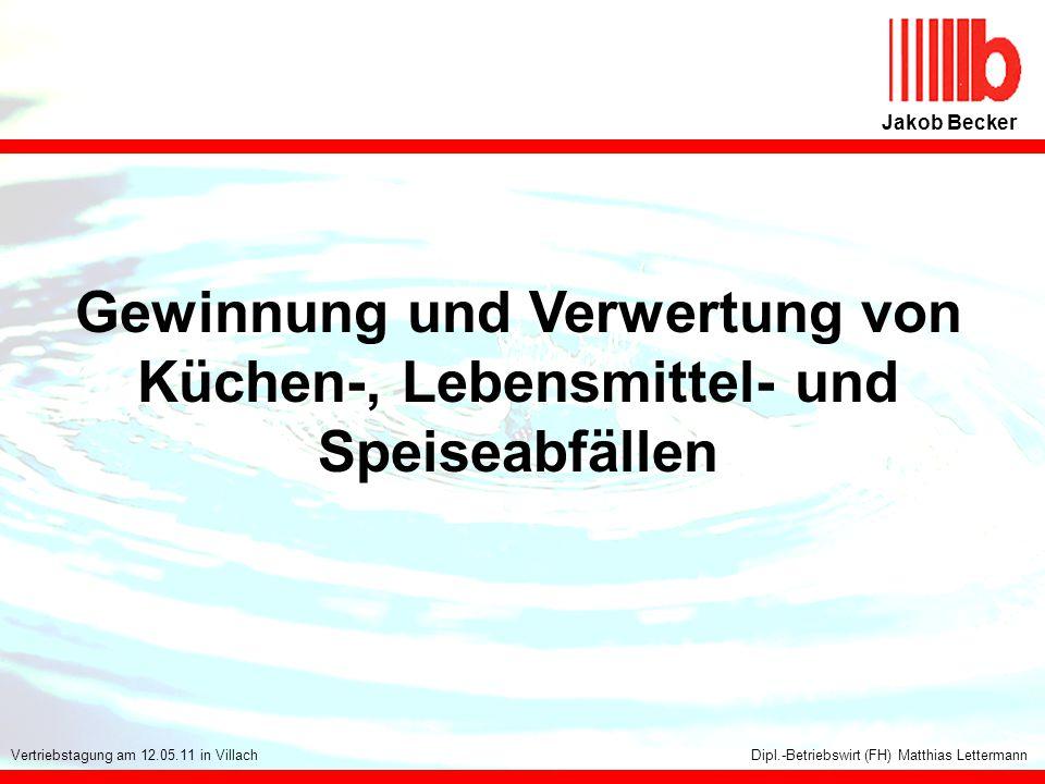 Jakob Becker Dipl.-Betriebswirt (FH) Matthias LettermannVertriebstagung am 12.05.11 in Villach Gewinnung und Verwertung von Küchen-, Lebensmittel- und