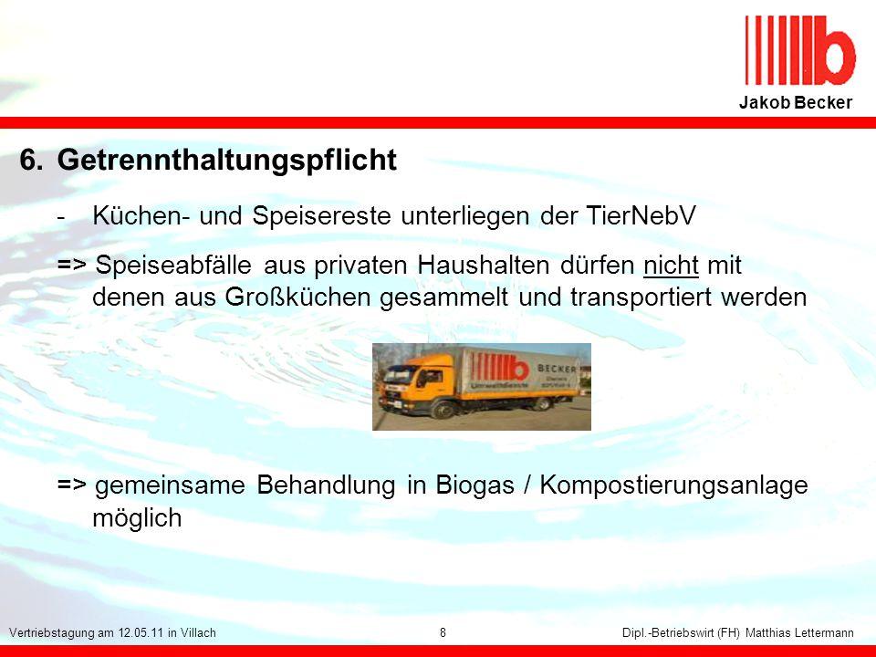 112 Jakob Becker Dipl.-Betriebswirt (FH) Matthias LettermannVertriebstagung am 12.05.11 in Villach 6.Getrennthaltungspflicht - Küchen- und Speisereste