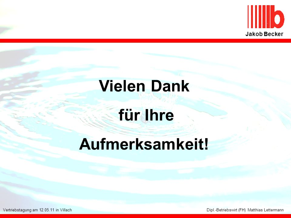 115 Jakob Becker Dipl.-Betriebswirt (FH) Matthias LettermannVertriebstagung am 12.05.11 in Villach Vielen Dank für Ihre Aufmerksamkeit!