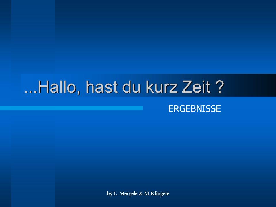 by L. Mergele & M.Klingele...Hallo, hast du kurz Zeit ERGEBNISSE