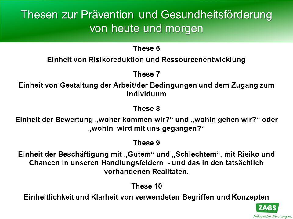 These 6 Einheit von Risikoreduktion und Ressourcenentwicklung These 7 Einheit von Gestaltung der Arbeit/der Bedingungen und dem Zugang zum Individuum