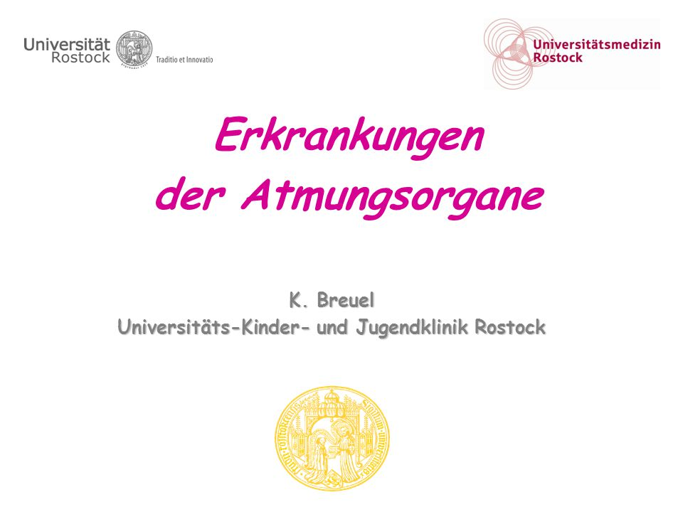 Erkrankungen der Atmungsorgane K. Breuel Universitäts-Kinder- und Jugendklinik Rostock