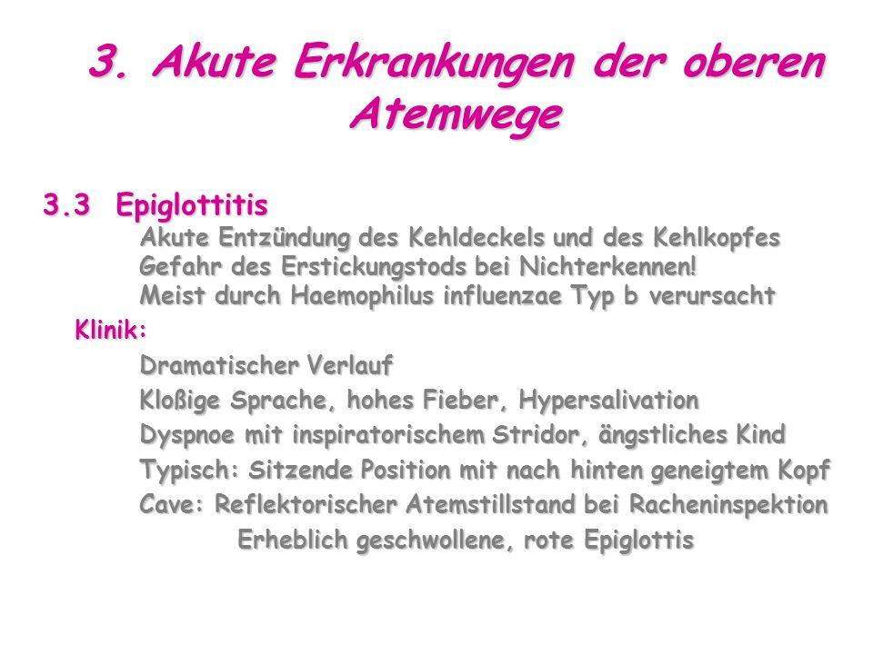 3. Akute Erkrankungen der oberen Atemwege 3.3 Epiglottitis Akute Entzündung des Kehldeckels und des Kehlkopfes Akute Entzündung des Kehldeckels und de