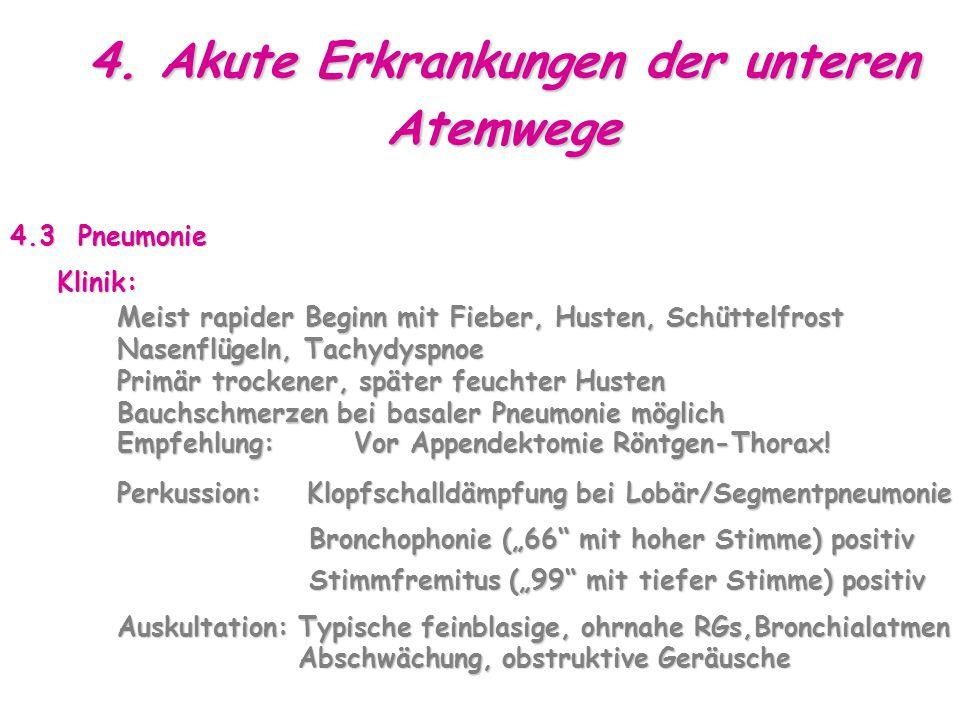 4. Akute Erkrankungen der unteren Atemwege 4.3 Pneumonie Klinik: Klinik: Meist rapider Beginn mit Fieber, Husten, Schüttelfrost Meist rapider Beginn m