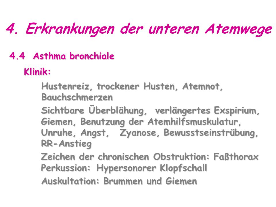 4. Erkrankungen der unteren Atemwege 4.4 Asthma bronchiale Klinik: Klinik: Hustenreiz, trockener Husten, Atemnot, Bauchschmerzen Hustenreiz, trockener