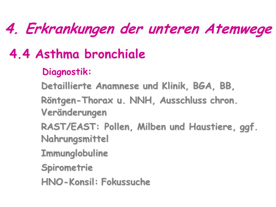 4. Erkrankungen der unteren Atemwege 4.4 Asthma bronchiale Diagnostik: Detaillierte Anamnese und Klinik, BGA, BB, Röntgen-Thorax u. NNH, Ausschluss ch