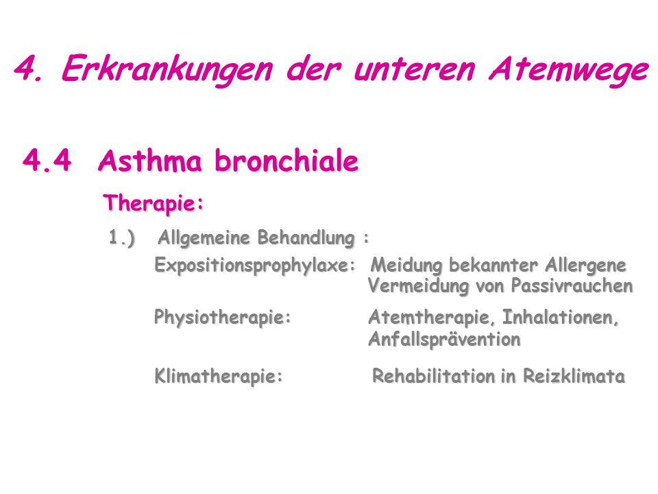 4. Erkrankungen der unteren Atemwege 4.4 Asthma bronchiale Therapie: Therapie: 1.) Allgemeine Behandlung : Expositionsprophylaxe: Meidung bekannter Al