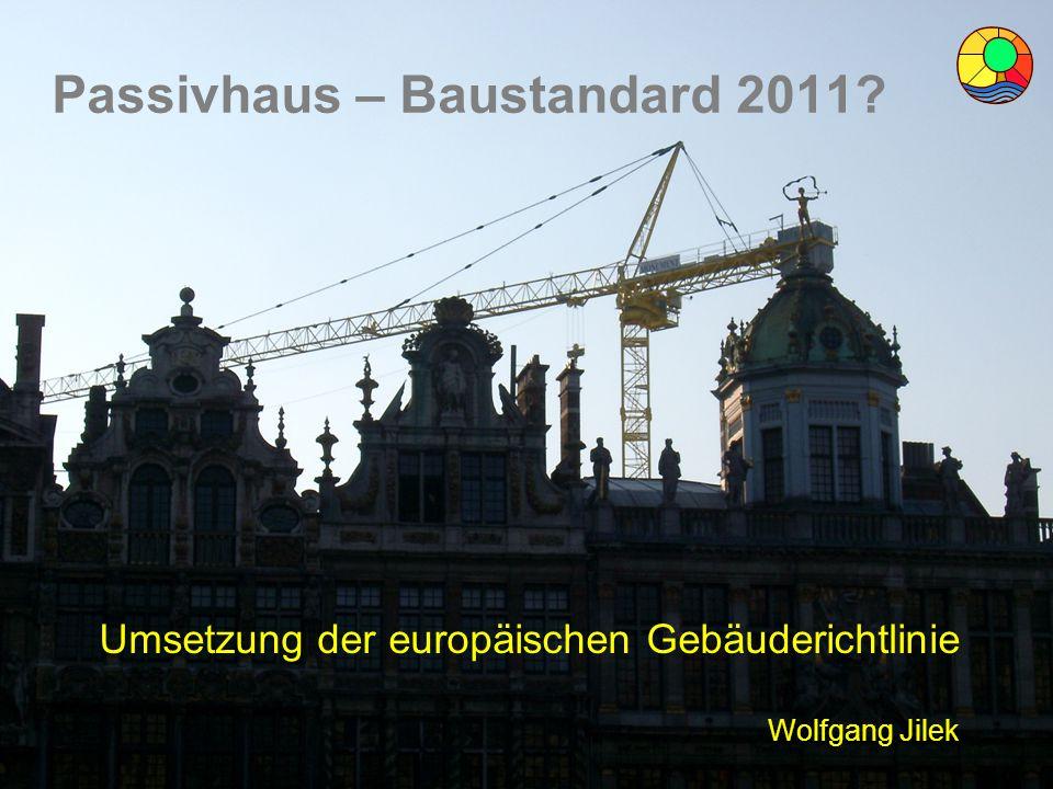Energiebeauftragter DI Wolfgang Jilek Passivhaus – Baustandard 2011? Umsetzung der europäischen Gebäuderichtlinie Wolfgang Jilek