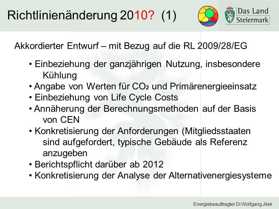 Energiebeauftragter DI Wolfgang Jilek Richtlinienänderung 2010? (1) Akkordierter Entwurf – mit Bezug auf die RL 2009/28/EG Einbeziehung der ganzjährig