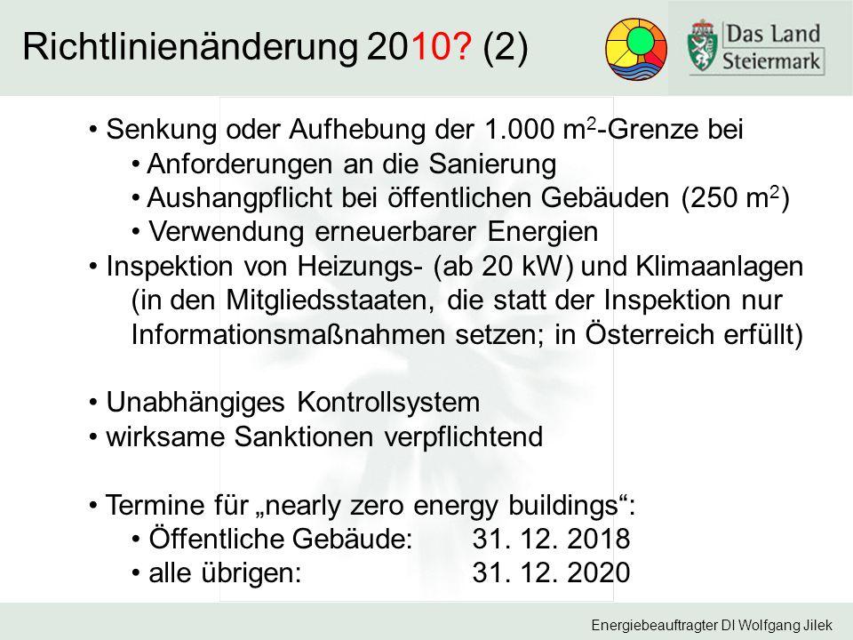 Energiebeauftragter DI Wolfgang Jilek Richtlinienänderung 2010? (2) Senkung oder Aufhebung der 1.000 m 2 -Grenze bei Anforderungen an die Sanierung Au