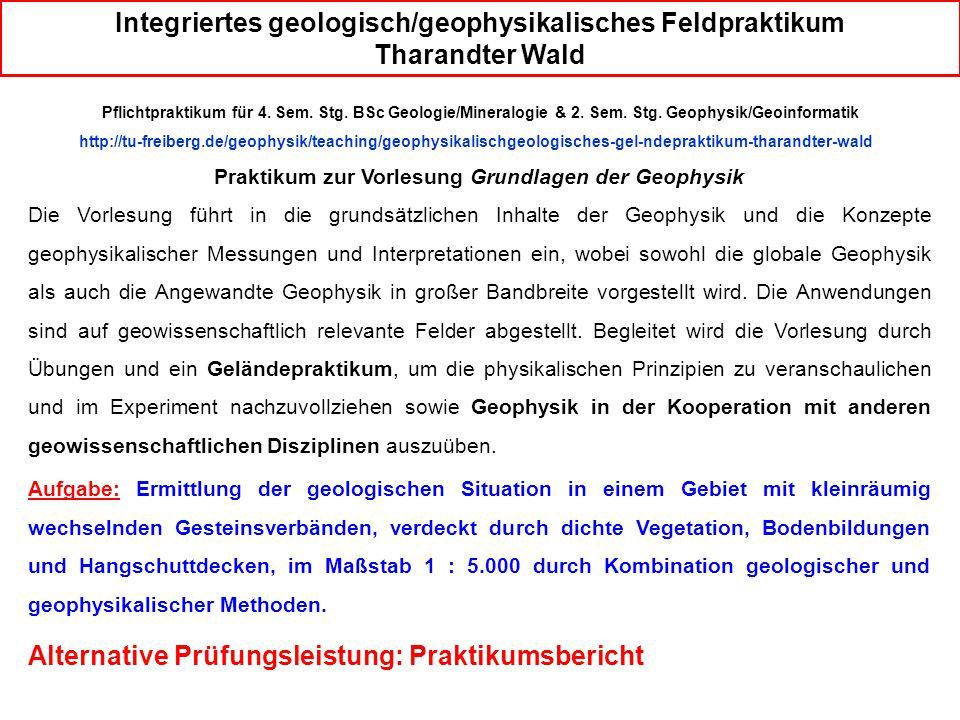 Integriertes geologisch/geophysikalisches Feldpraktikum Tharandter Wald Praktikum zur Vorlesung Grundlagen der Geophysik Die Vorlesung führt in die gr