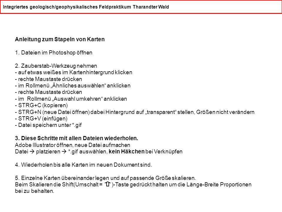 Integriertes geologisch/geophysikalisches Feldpraktikum Tharandter Wald Anleitung zum Stapeln von Karten 1. Dateien im Photoshop öffnen 2. Zauberstab-