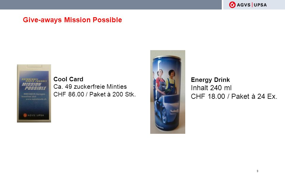 Give-aways Mission Possible 9 Cool Card Ca. 49 zuckerfreie Minties CHF 86.00 / Paket à 200 Stk. Energy Drink Inhalt 240 ml CHF 18.00 / Paket à 24 Ex.