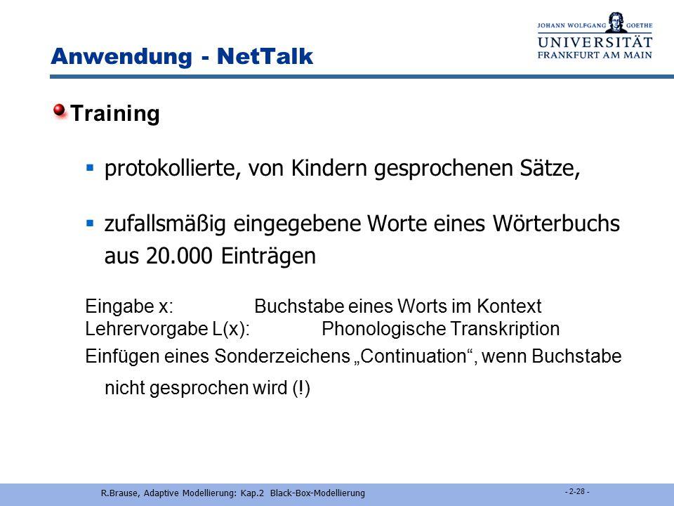 R.Brause, Adaptive Modellierung: Kap.2 Black-Box-Modellierung - 2-27 - Anwendung - NetTalk Architektur Eingabe: 29 Zeichen, binär (26 Buchstaben+ 3Son