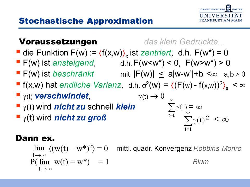 Stochastische Approximation Gesucht: Nullstelle einer stochast. Funktion f(x,w) = R x '(x,w) F(w) a|w-w*| + b w*w f (x, w ) Methode 2: Einfach f(x,w)