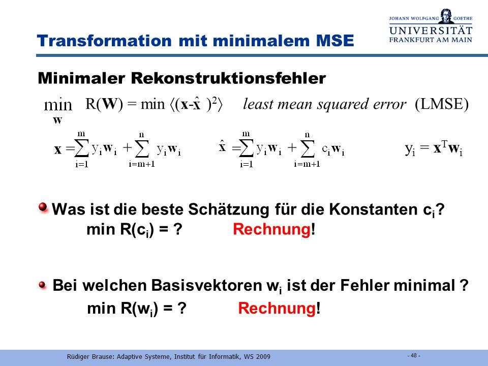 Rüdiger Brause: Adaptive Systeme, Institut für Informatik, WS 2009 - 47 - R(W) = min  (x- ) 2  least mean squared error (LMSE) Transformation mit mi