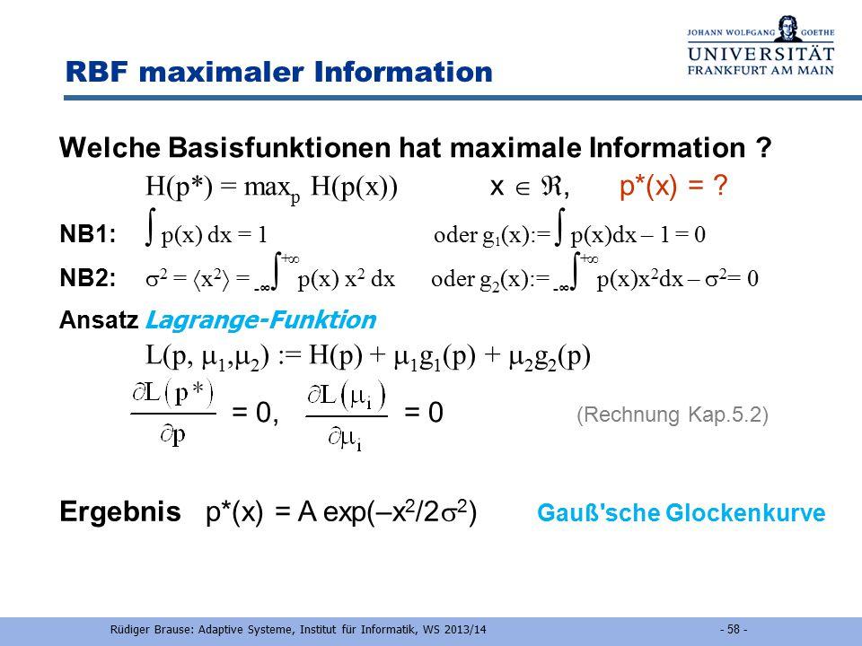 Rüdiger Brause: Adaptive Systeme, Institut für Informatik - 57 - Radiale Basisfunktionen DefinitionGlockenfunktion Funktion S G mit den Eigenschaften