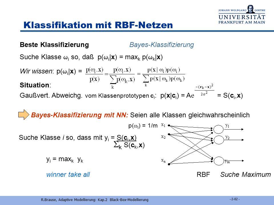 Rüdiger Brause: Adaptive Systeme, Institut für Informatik, WS 2013/14 - 61 - RBF-Netze Aktivität Normiertes RBF-Netzwerk y (x) = f(x) =  i w i (x,c i