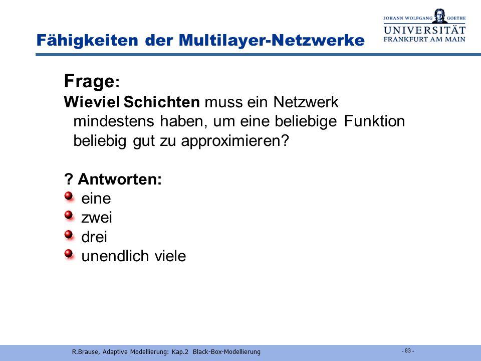 R.Brause, Adaptive Modellierung: Kap.2 Black-Box-Modellierung - 82 - Fähigkeiten der Multilayer-Netzwerke Satz Jede beliebige, stetige Funktion f(x) i