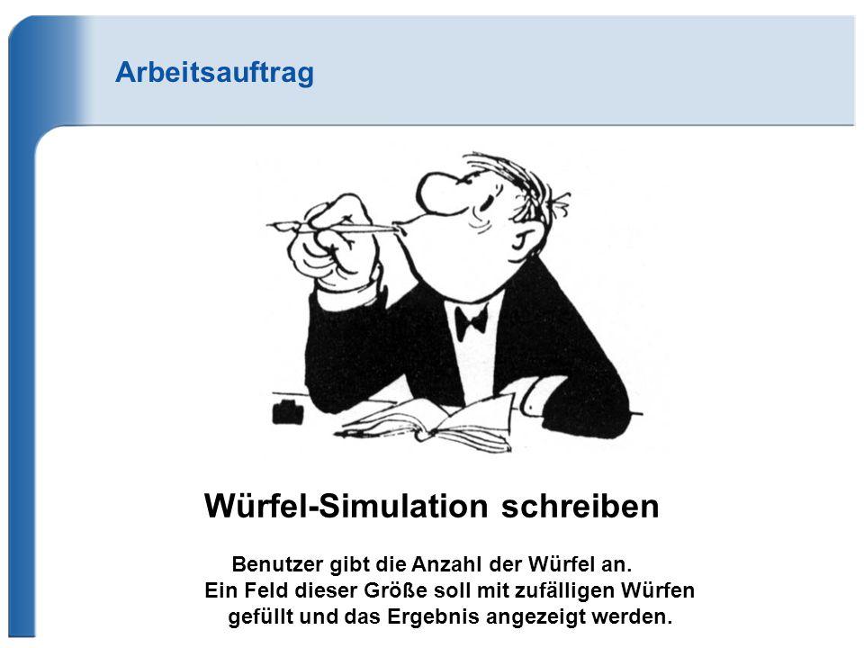 Arbeitsauftrag Würfel-Simulation schreiben Benutzer gibt die Anzahl der Würfel an. Ein Feld dieser Größe soll mit zufälligen Würfen gefüllt und das Er