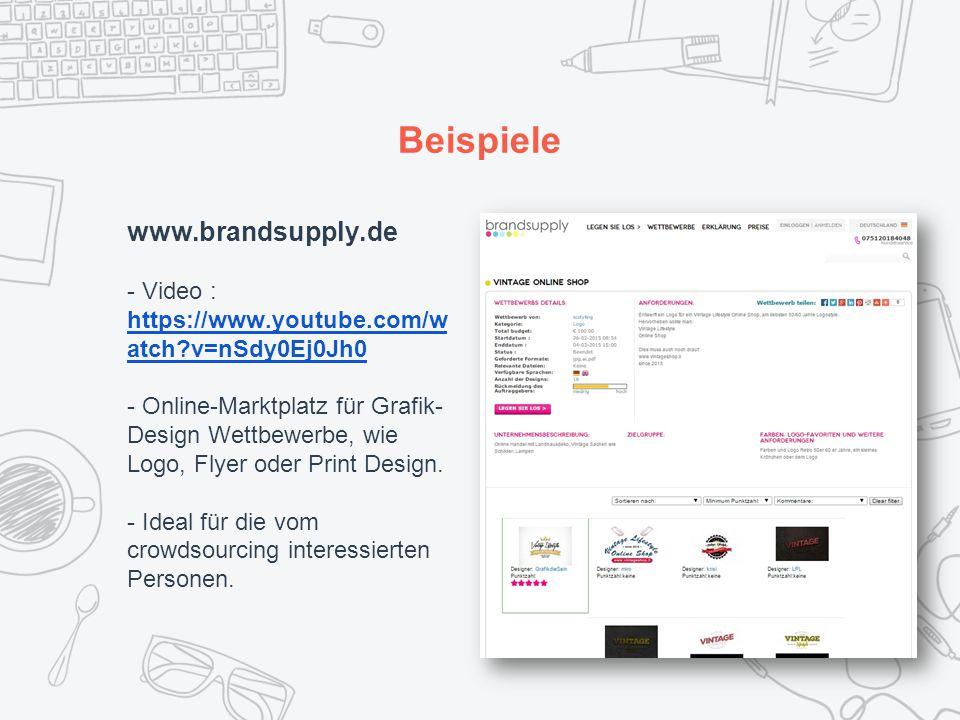 Beispiele www.brandsupply.de - Video : https://www.youtube.com/w atch?v=nSdy0Ej0Jh0 - Online-Marktplatz für Grafik- Design Wettbewerbe, wie Logo, Flyer oder Print Design.