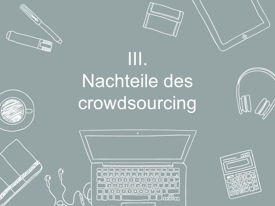 III. Nachteile des crowdsourcing