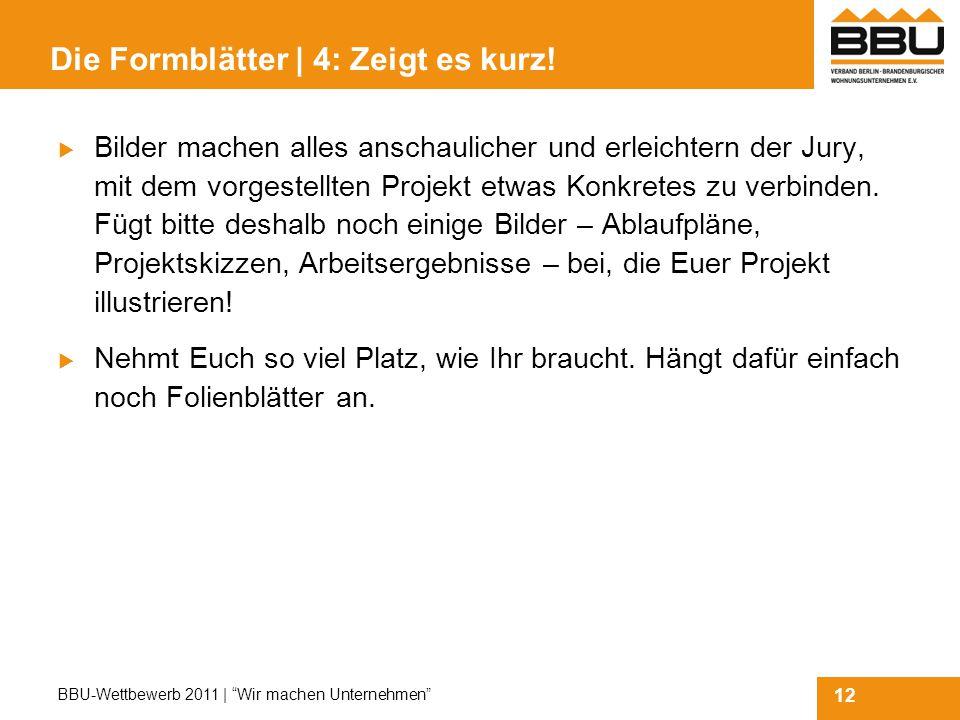 12 BBU-Wettbewerb 2011 | Wir machen Unternehmen Die Formblätter | 4: Zeigt es kurz.