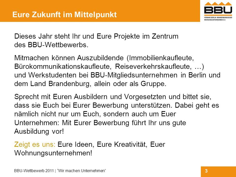 3 BBU-Wettbewerb 2011 | Wir machen Unternehmen Eure Zukunft im Mittelpunkt Dieses Jahr steht Ihr und Eure Projekte im Zentrum des BBU-Wettbewerbs.