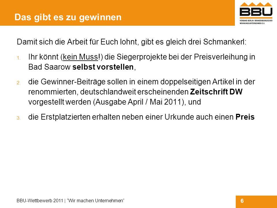 6 BBU-Wettbewerb 2011 | Wir machen Unternehmen Das gibt es zu gewinnen Damit sich die Arbeit für Euch lohnt, gibt es gleich drei Schmankerl: 1.