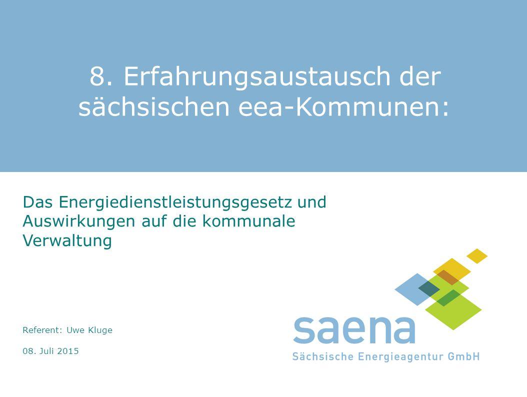 8. Erfahrungsaustausch der sächsischen eea-Kommunen: Das Energiedienstleistungsgesetz und Auswirkungen auf die kommunale Verwaltung Referent: Uwe Klug