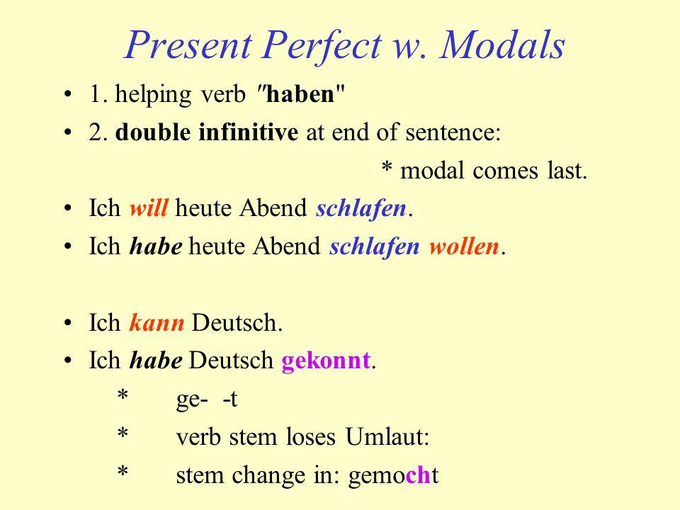 Present Perfect w.Modals 1. helping verb haben 2.
