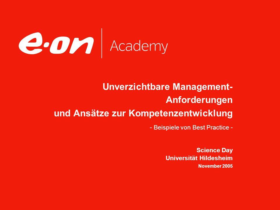 Unverzichtbare Management- Anforderungen und Ansätze zur Kompetenzentwicklung - Beispiele von Best Practice - Science Day Universität Hildesheim November 2005