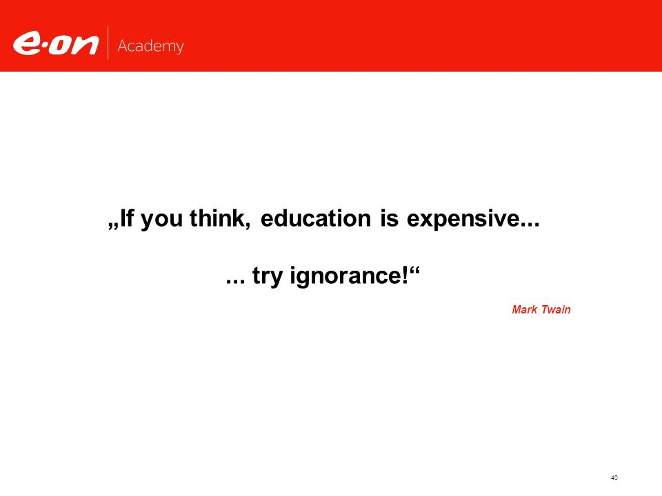 """40 """"If you think, education is expensive...... try ignorance! Mark Twain"""