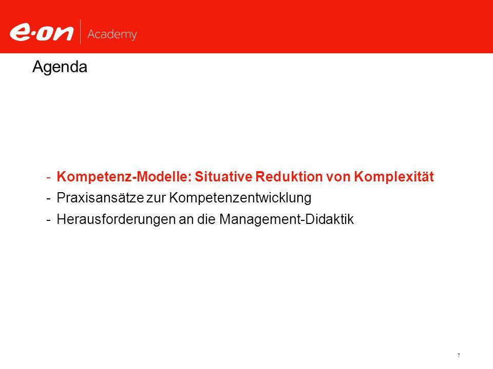 7 Agenda -Kompetenz-Modelle: Situative Reduktion von Komplexität -Praxisansätze zur Kompetenzentwicklung -Herausforderungen an die Management-Didaktik