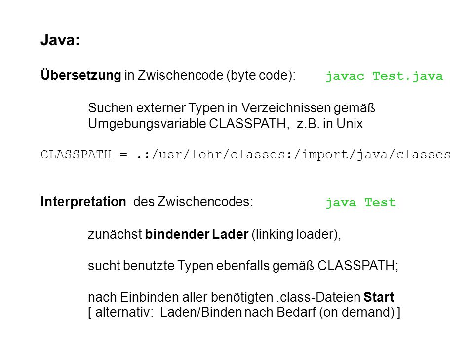 Java: Übersetzung in Zwischencode (byte code): javac Test.java Suchen externer Typen in Verzeichnissen gemäß Umgebungsvariable CLASSPATH, z.B.