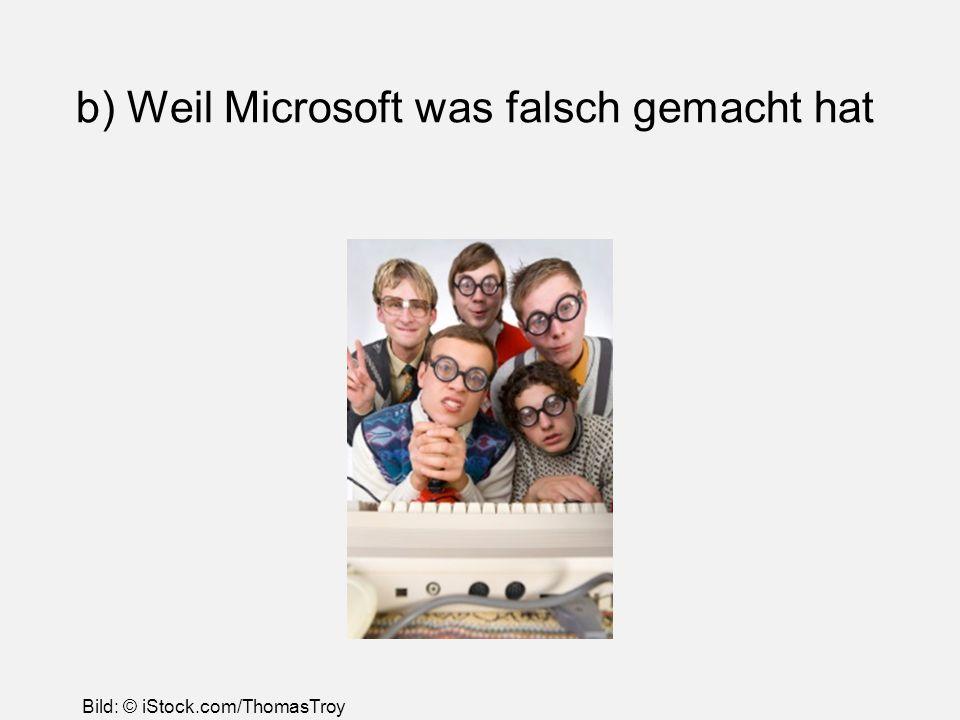 b) Weil Microsoft was falsch gemacht hat Bild: © iStock.com/ThomasTroy