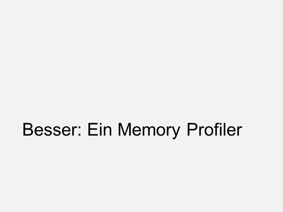Besser: Ein Memory Profiler