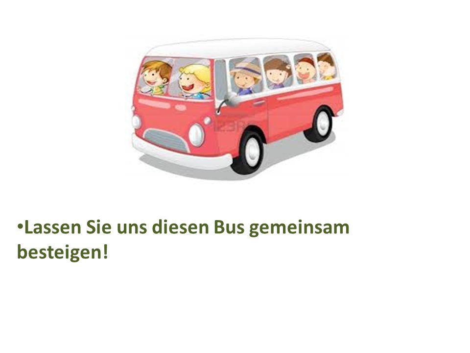 Lassen Sie uns diesen Bus gemeinsam besteigen!
