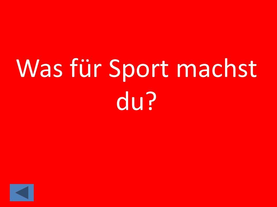 Was für Sport machst du