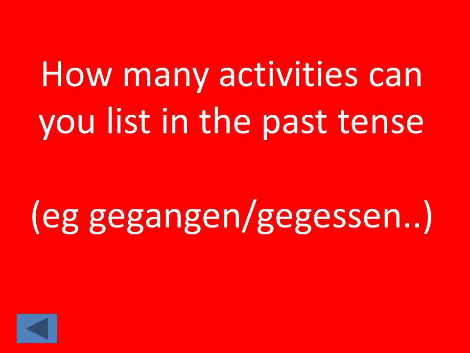 How many activities can you list in the past tense (eg gegangen/gegessen..)