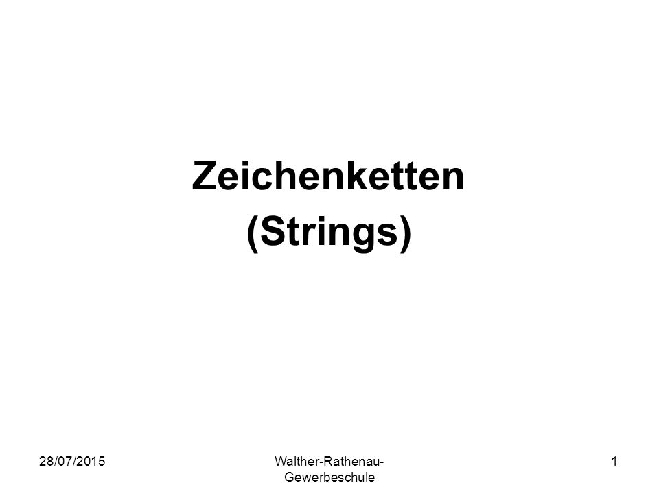 28/07/2015Walther-Rathenau- Gewerbeschule 1 Zeichenketten (Strings)