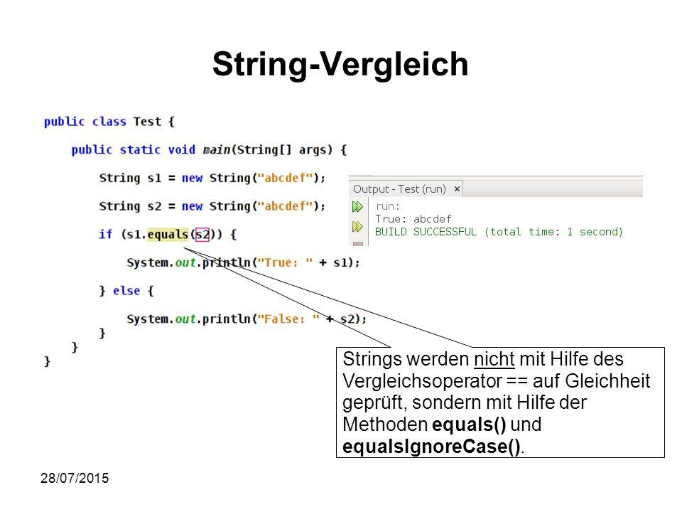 28/07/2015 String-Vergleich Strings werden nicht mit Hilfe des Vergleichsoperator == auf Gleichheit geprüft, sondern mit Hilfe der Methoden equals() und equalsIgnoreCase().