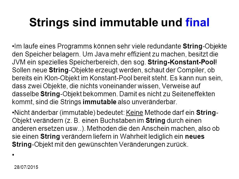 28/07/2015 Strings sind immutable und final Im laufe eines Programms können sehr viele redundante String-Objekte den Speicher belagern.