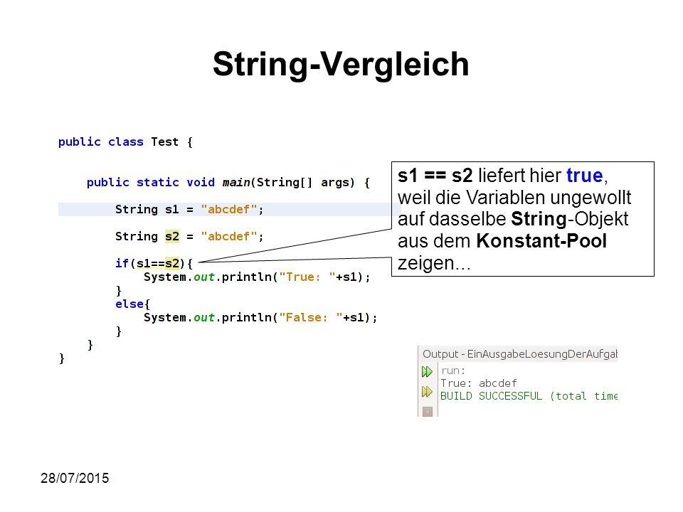 28/07/2015 String-Vergleich s1 == s2 liefert hier true, weil die Variablen ungewollt auf dasselbe String-Objekt aus dem Konstant-Pool zeigen...