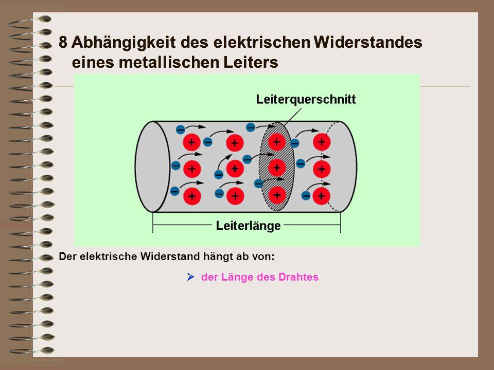 Der elektrische Widerstand hängt ab von: 8 Abhängigkeit des elektrischen Widerstandes eines metallischen Leiters  der Länge des Drahtes
