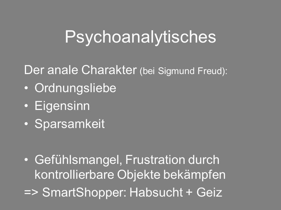 Psychoanalytisches Der anale Charakter (bei Sigmund Freud): Ordnungsliebe Eigensinn Sparsamkeit Gefühlsmangel, Frustration durch kontrollierbare Objek