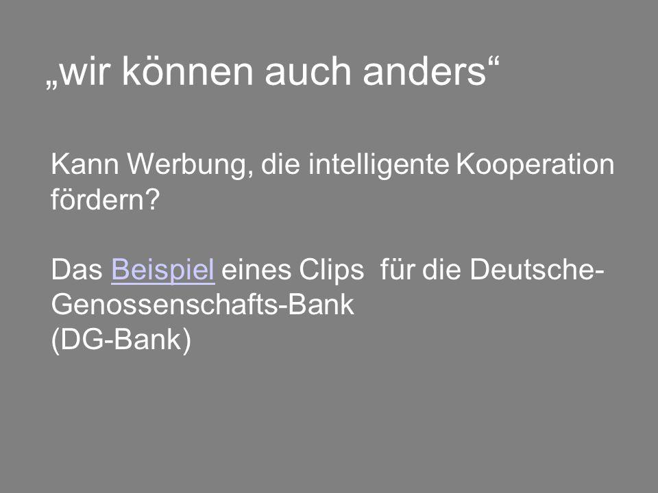 """""""wir können auch anders"""" Kann Werbung, die intelligente Kooperation fördern? Das Beispiel eines Clips für die Deutsche- Genossenschafts-Bank (DG-Bank)"""