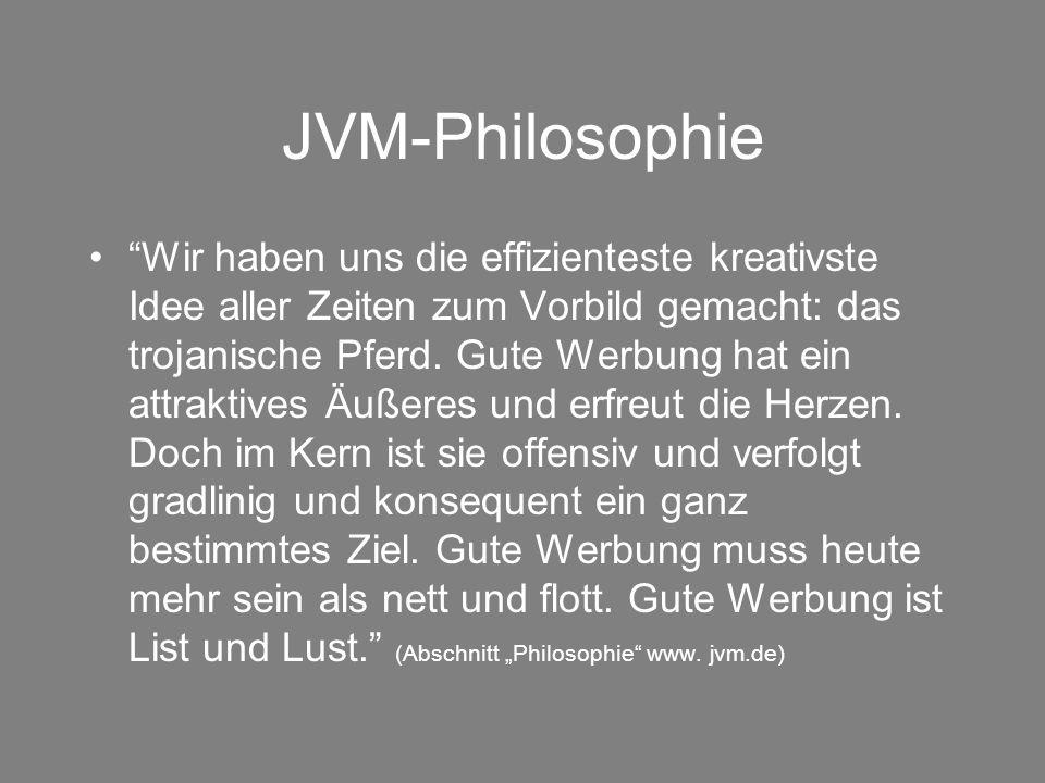 """JVM-Philosophie """"Wir haben uns die effizienteste kreativste Idee aller Zeiten zum Vorbild gemacht: das trojanische Pferd. Gute Werbung hat ein attrakt"""