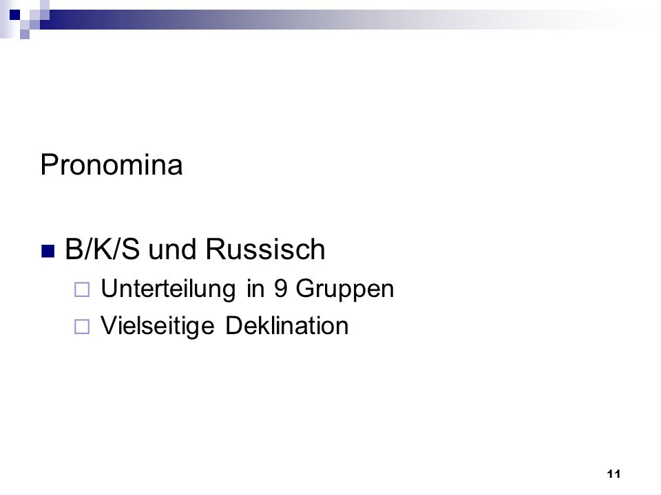 11 Pronomina B/K/S und Russisch  Unterteilung in 9 Gruppen  Vielseitige Deklination